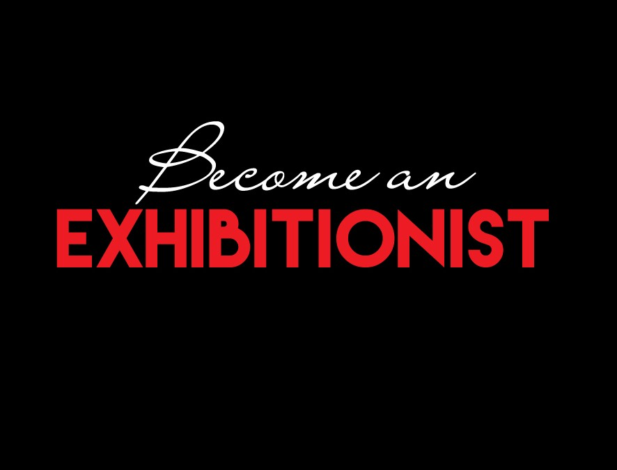 Become a business exhibitionist