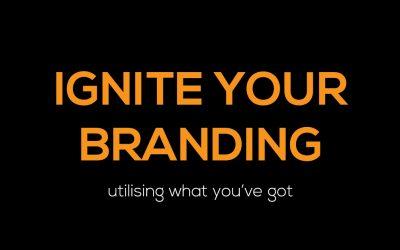 Ignite your branding – utilising what you've got