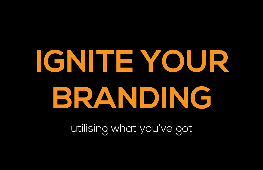 Ignite your branding – utilising what you've got