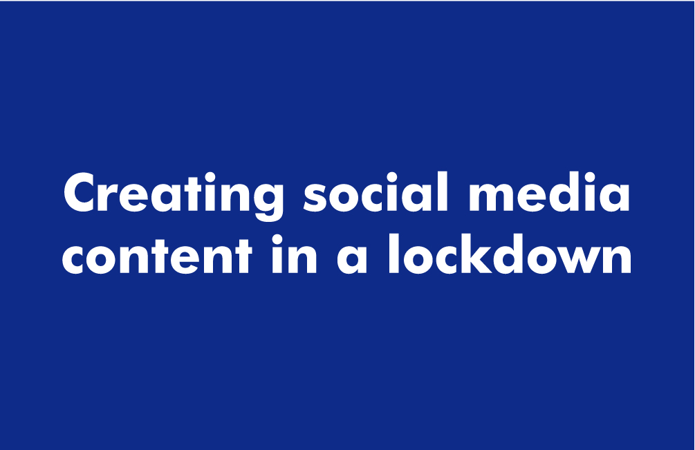 Creating social media content in a lockdown